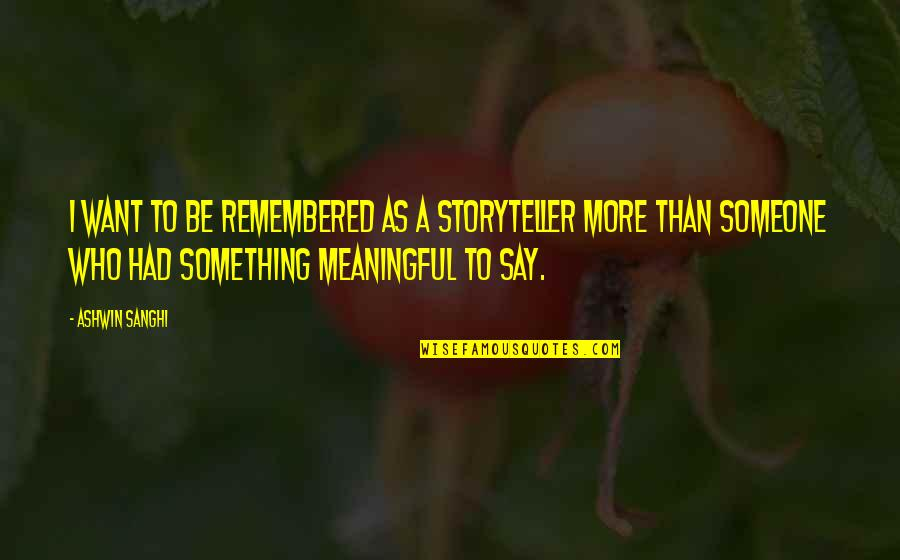 I Want Someone Quotes By Ashwin Sanghi: I want to be remembered as a storyteller