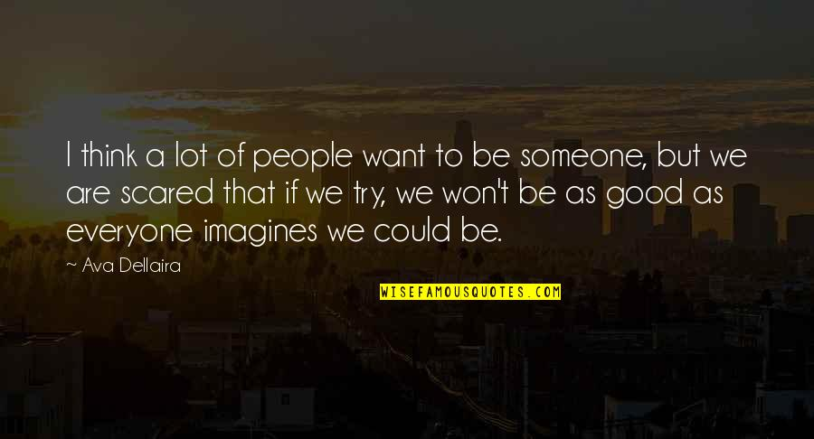 I Want Someone Quotes By Ava Dellaira: I think a lot of people want to