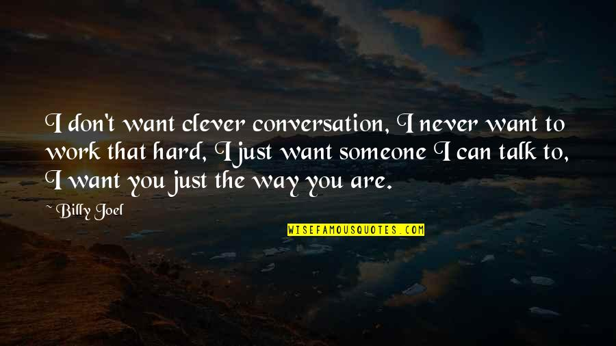 I Want Someone Quotes By Billy Joel: I don't want clever conversation, I never want