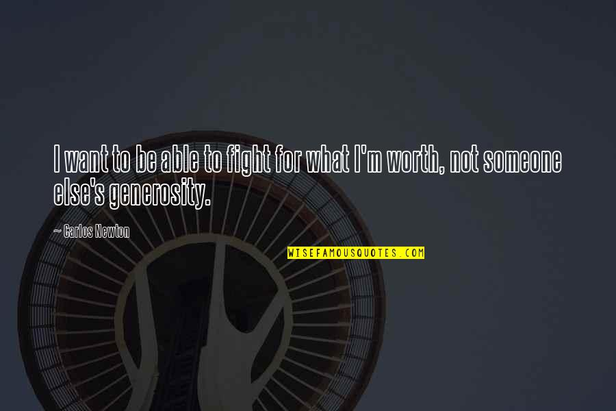I Want Someone Quotes By Carlos Newton: I want to be able to fight for