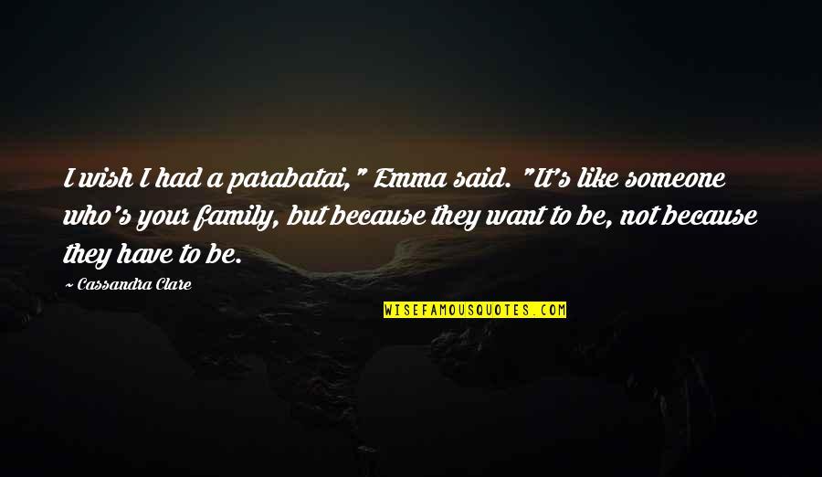 """I Want Someone Quotes By Cassandra Clare: I wish I had a parabatai,"""" Emma said."""