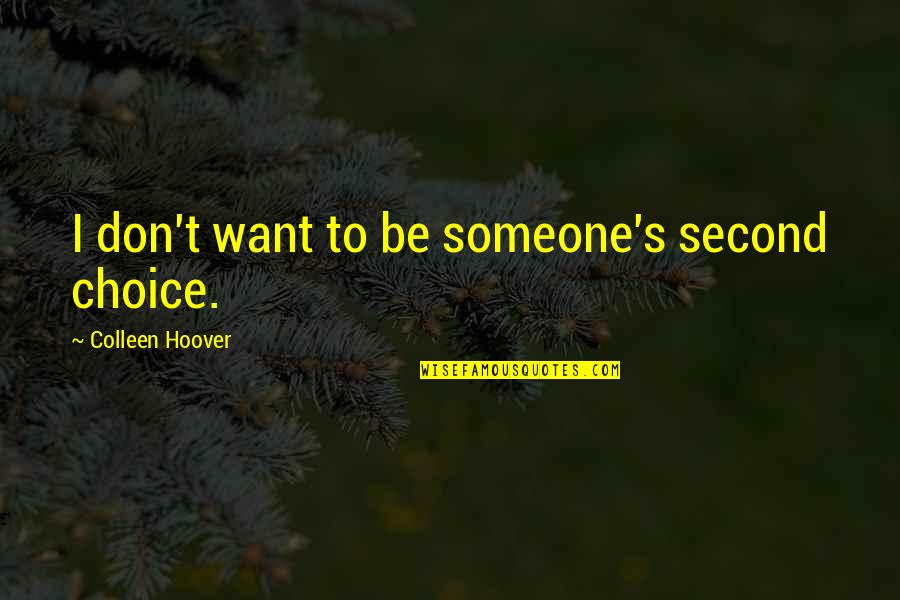 I Want Someone Quotes By Colleen Hoover: I don't want to be someone's second choice.