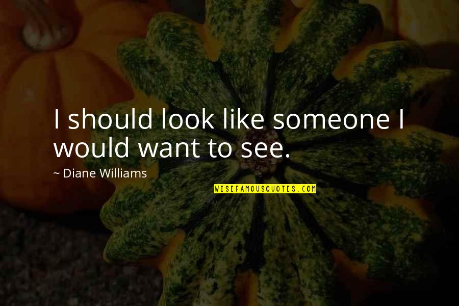 I Want Someone Quotes By Diane Williams: I should look like someone I would want