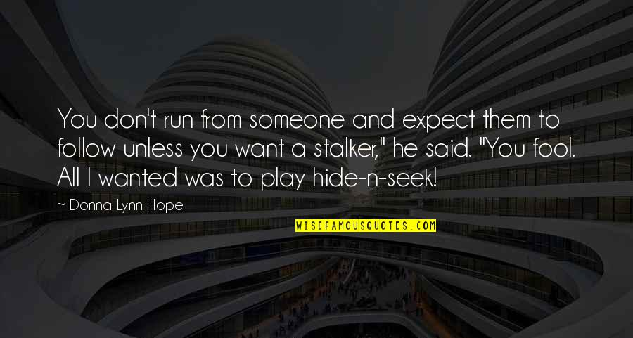 I Want Someone Quotes By Donna Lynn Hope: You don't run from someone and expect them