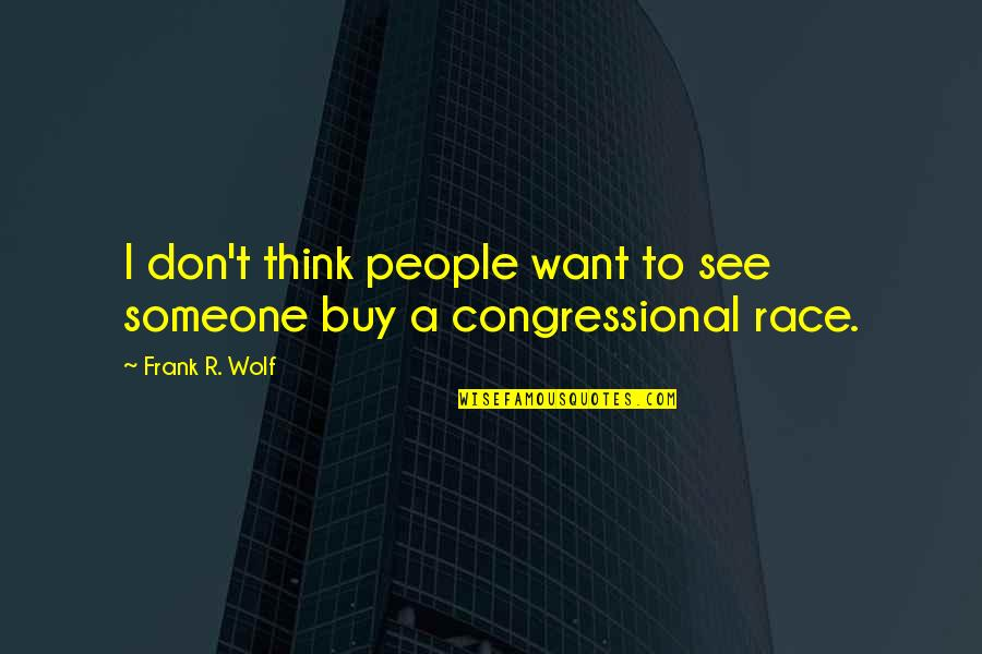 I Want Someone Quotes By Frank R. Wolf: I don't think people want to see someone