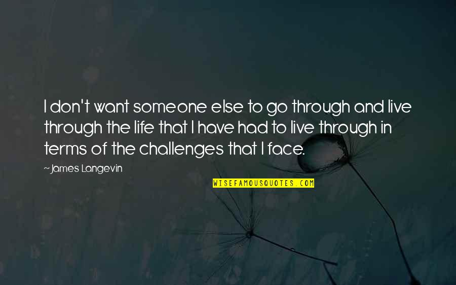 I Want Someone Quotes By James Langevin: I don't want someone else to go through