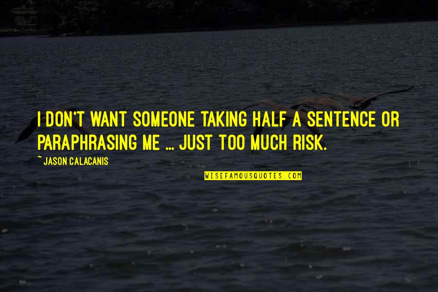 I Want Someone Quotes By Jason Calacanis: I don't want someone taking half a sentence