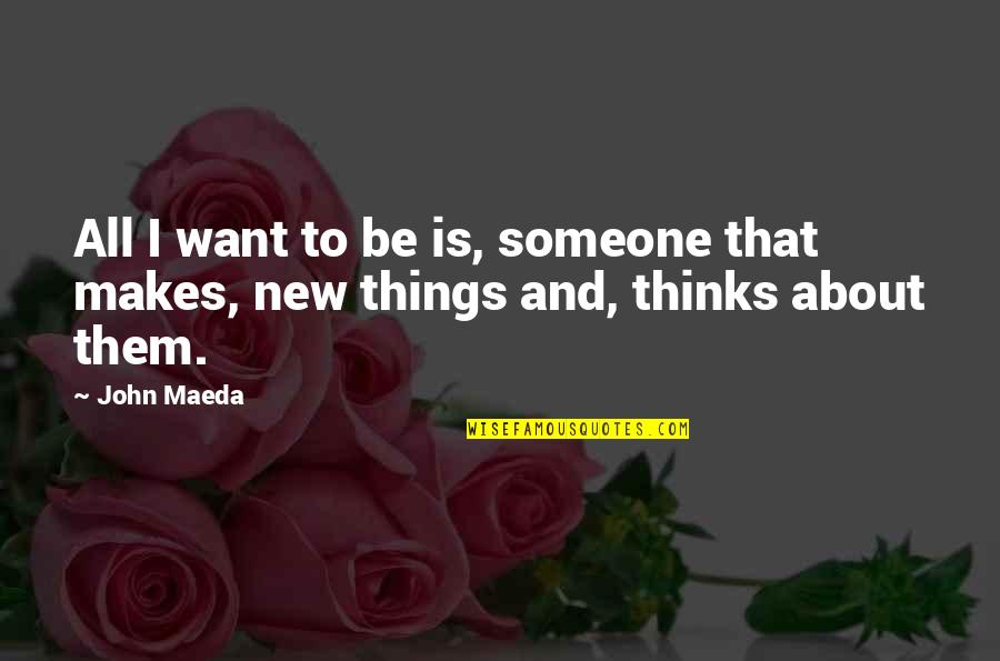 I Want Someone Quotes By John Maeda: All I want to be is, someone that