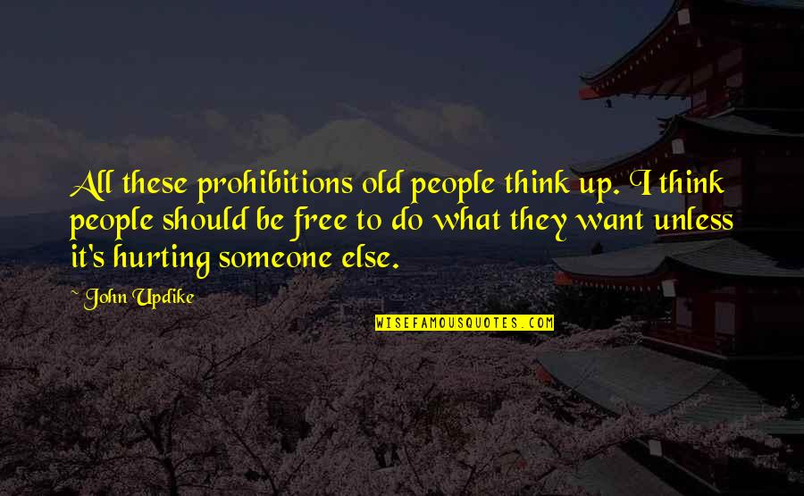 I Want Someone Quotes By John Updike: All these prohibitions old people think up. I