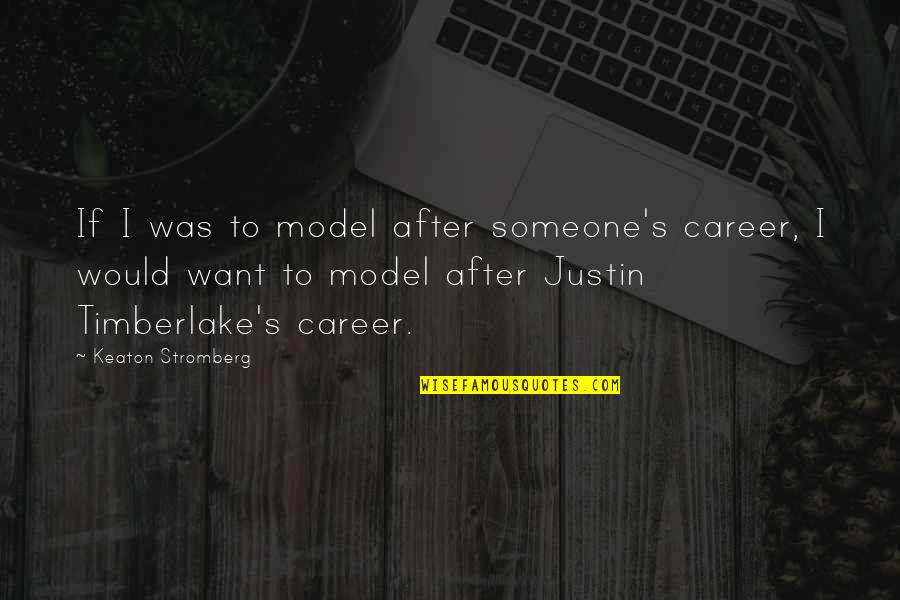 I Want Someone Quotes By Keaton Stromberg: If I was to model after someone's career,