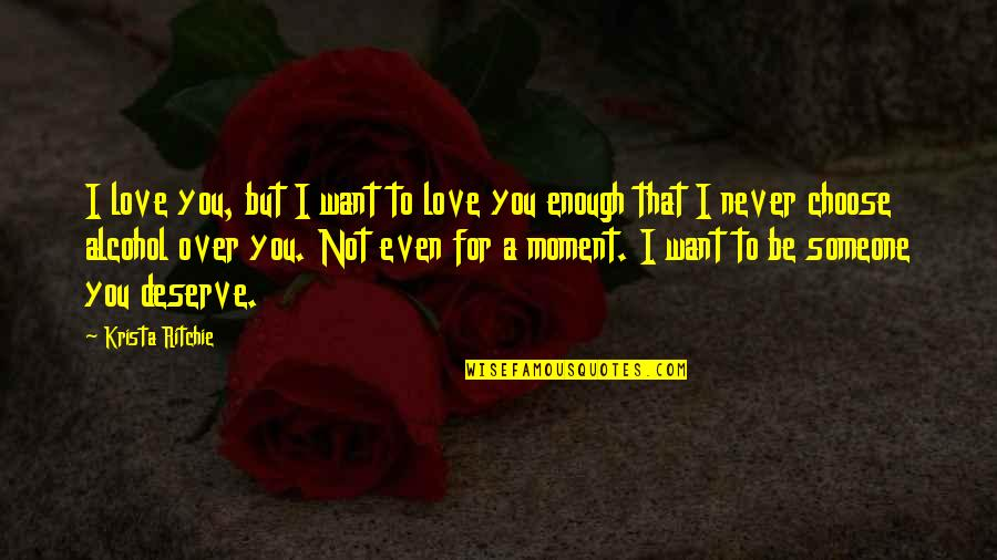 I Want Someone Quotes By Krista Ritchie: I love you, but I want to love