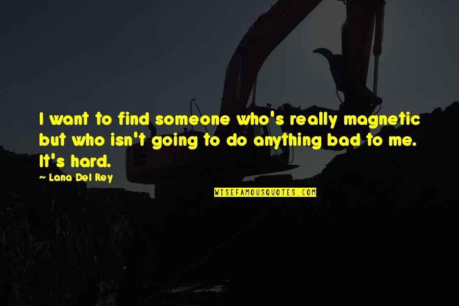 I Want Someone Quotes By Lana Del Rey: I want to find someone who's really magnetic