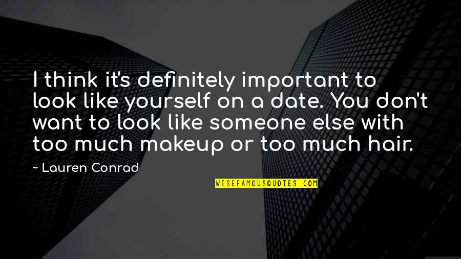 I Want Someone Quotes By Lauren Conrad: I think it's definitely important to look like