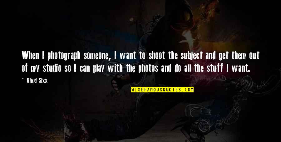 I Want Someone Quotes By Nikki Sixx: When I photograph someone, I want to shoot