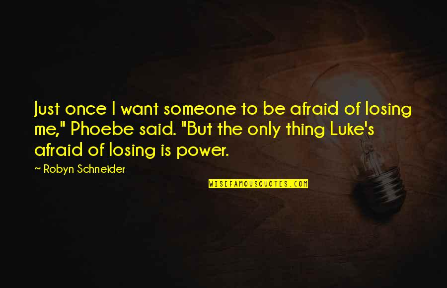 I Want Someone Quotes By Robyn Schneider: Just once I want someone to be afraid