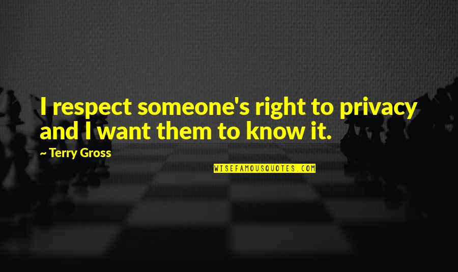 I Want Someone Quotes By Terry Gross: I respect someone's right to privacy and I