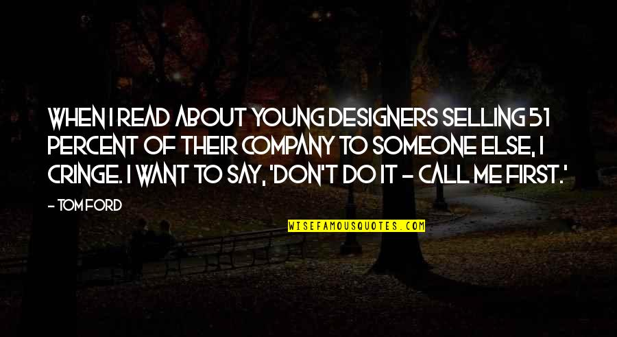 I Want Someone Quotes By Tom Ford: When I read about young designers selling 51