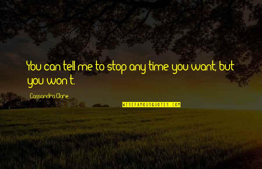 I Want Time To Stop Quotes By Cassandra Clare: You can tell me to stop any time