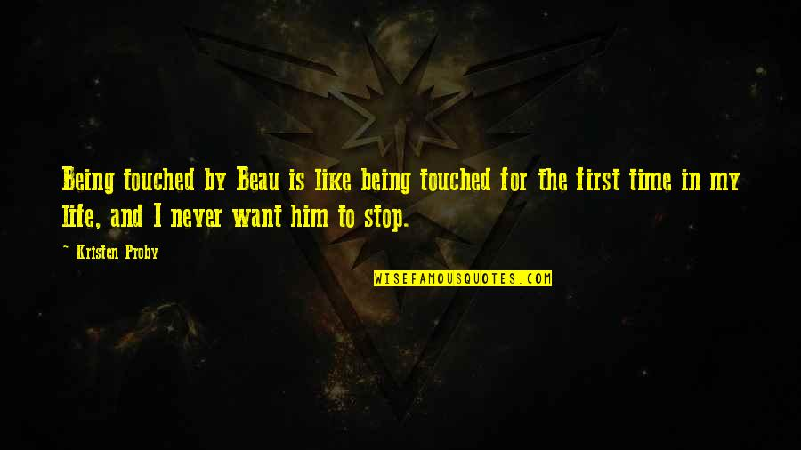 I Want Time To Stop Quotes By Kristen Proby: Being touched by Beau is like being touched