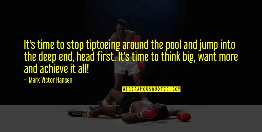I Want Time To Stop Quotes By Mark Victor Hansen: It's time to stop tiptoeing around the pool