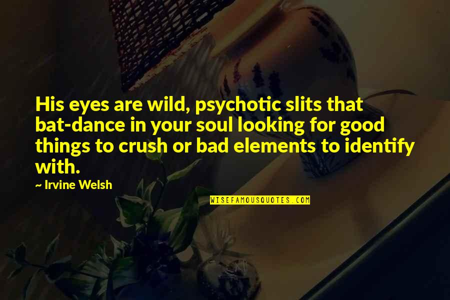 I Want To Be His Girlfriend Quotes By Irvine Welsh: His eyes are wild, psychotic slits that bat-dance