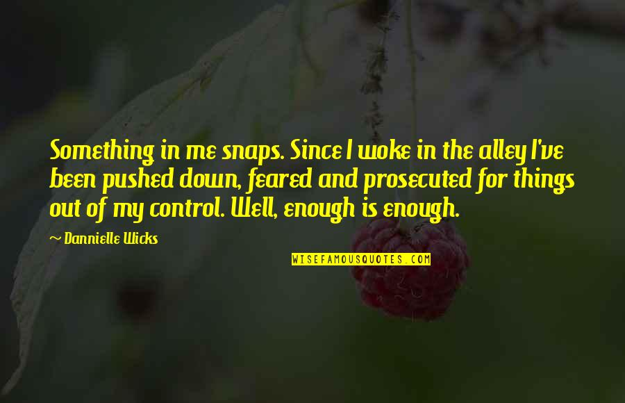 I Want To Be Yours Again Quotes By Dannielle Wicks: Something in me snaps. Since I woke in