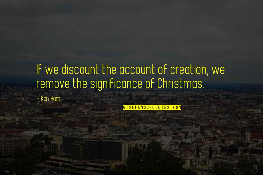 I Want To Be Yours Again Quotes By Ken Ham: If we discount the account of creation, we
