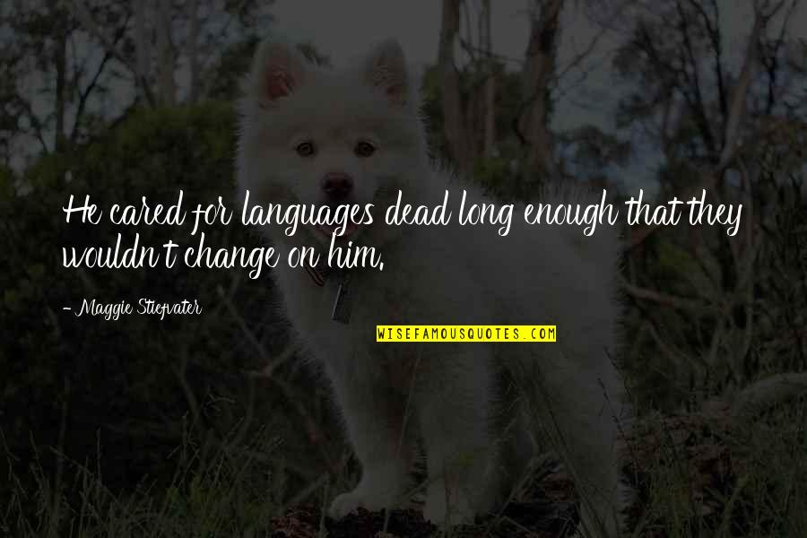 I Want To Be Yours Again Quotes By Maggie Stiefvater: He cared for languages dead long enough that
