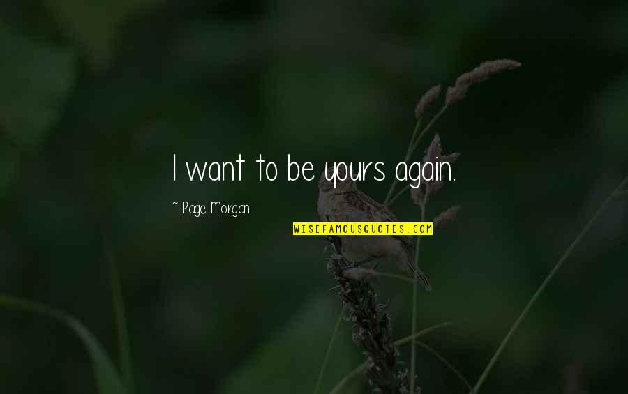 I Want To Be Yours Again Quotes By Page Morgan: I want to be yours again.