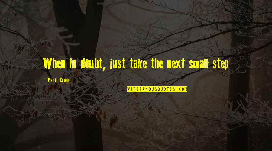 I Want To Be Yours Again Quotes By Paulo Coelho: When in doubt, just take the next small