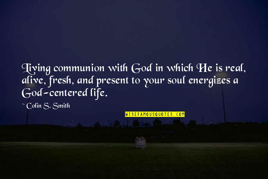 I Want To Download Love Quotes By Colin S. Smith: Living communion with God in which He is