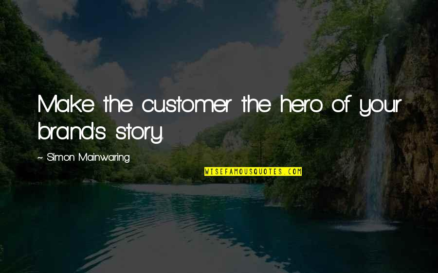 I Want To Download Love Quotes By Simon Mainwaring: Make the customer the hero of your brand's