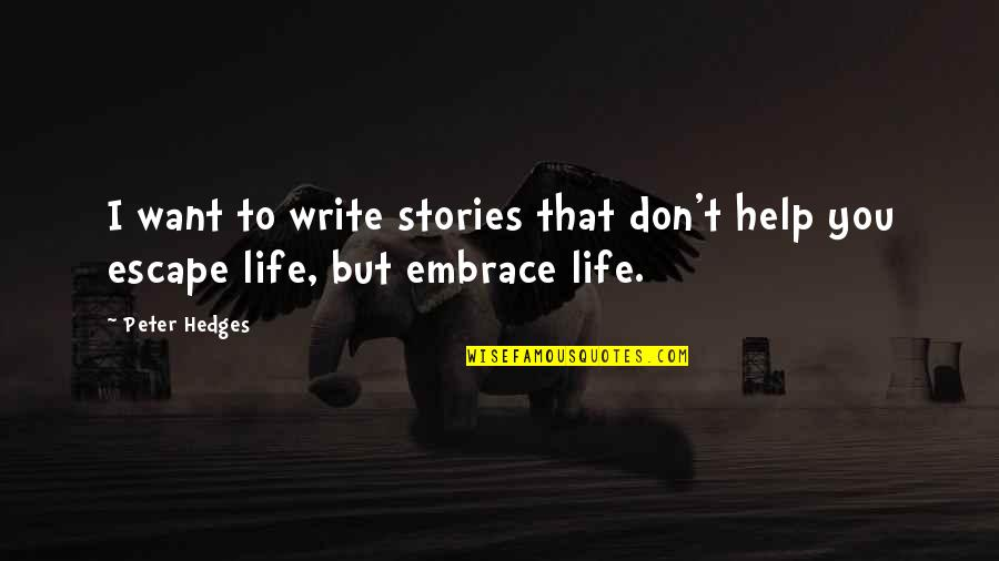 I Want To Escape My Life Quotes By Peter Hedges: I want to write stories that don't help