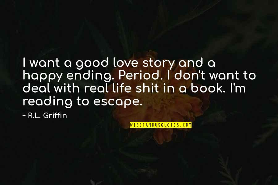 I Want To Escape My Life Quotes By R.L. Griffin: I want a good love story and a