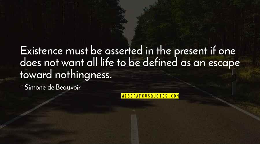 I Want To Escape My Life Quotes By Simone De Beauvoir: Existence must be asserted in the present if
