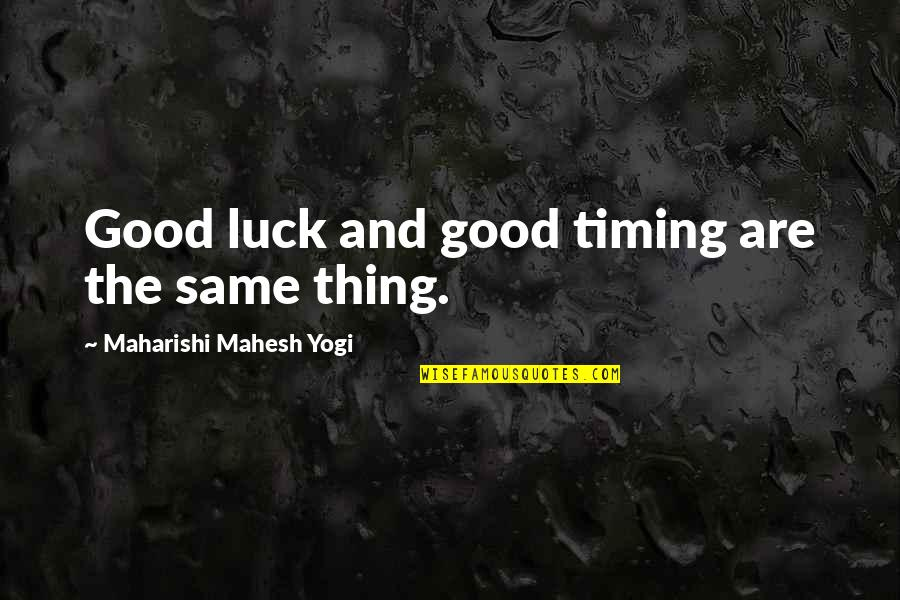 I Want To Feel Good Enough Quotes By Maharishi Mahesh Yogi: Good luck and good timing are the same