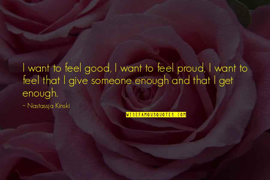 I Want To Feel Good Enough Quotes By Nastassja Kinski: I want to feel good, I want to