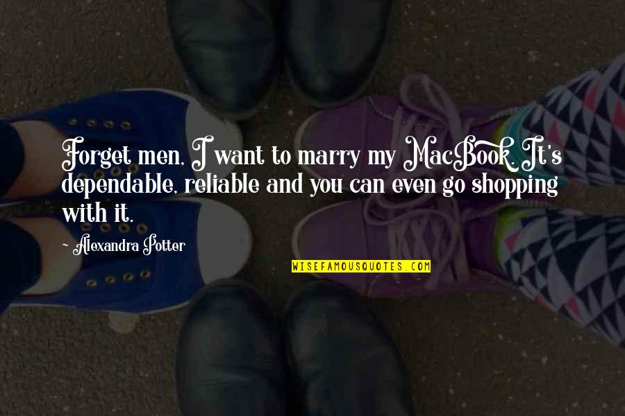 I Want To Forget Quotes By Alexandra Potter: Forget men, I want to marry my MacBook.