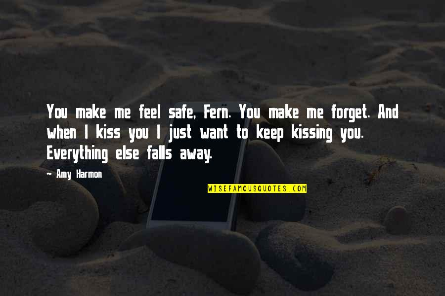 I Want To Forget Quotes By Amy Harmon: You make me feel safe, Fern. You make