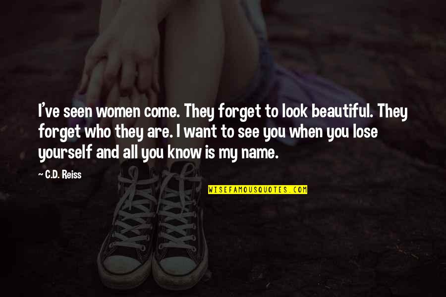 I Want To Forget Quotes By C.D. Reiss: I've seen women come. They forget to look