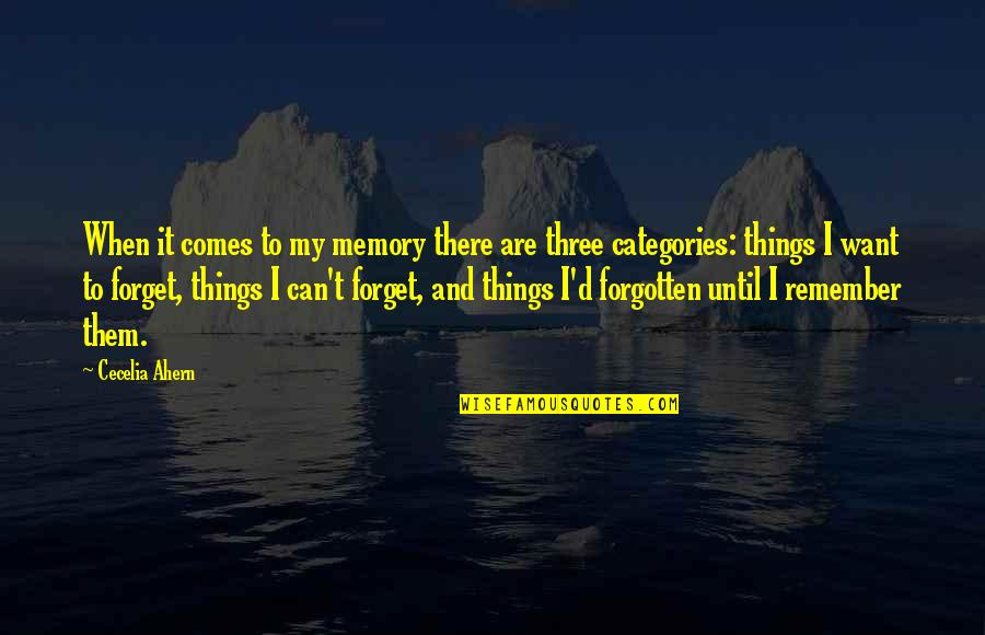 I Want To Forget Quotes By Cecelia Ahern: When it comes to my memory there are