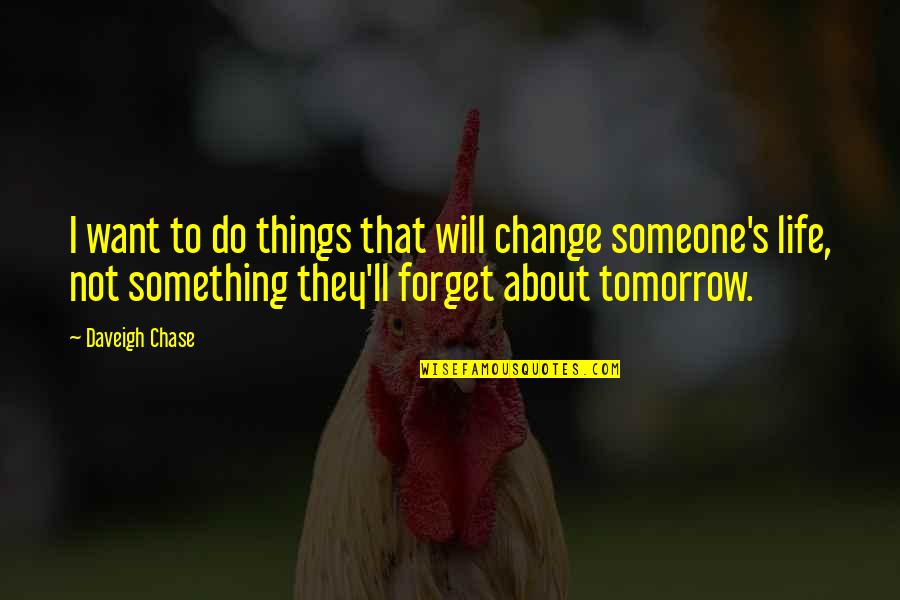 I Want To Forget Quotes By Daveigh Chase: I want to do things that will change