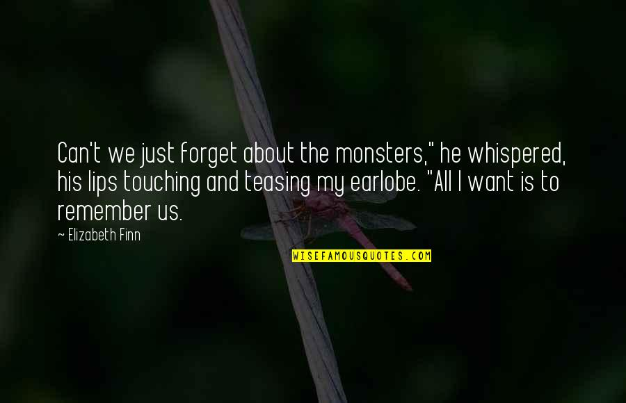 "I Want To Forget Quotes By Elizabeth Finn: Can't we just forget about the monsters,"" he"