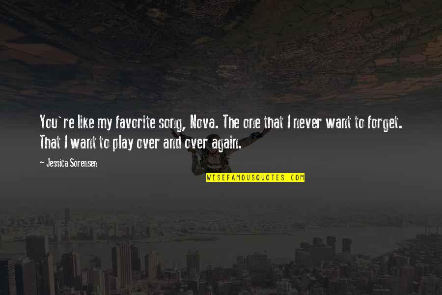 I Want To Forget Quotes By Jessica Sorensen: You're like my favorite song, Nova. The one