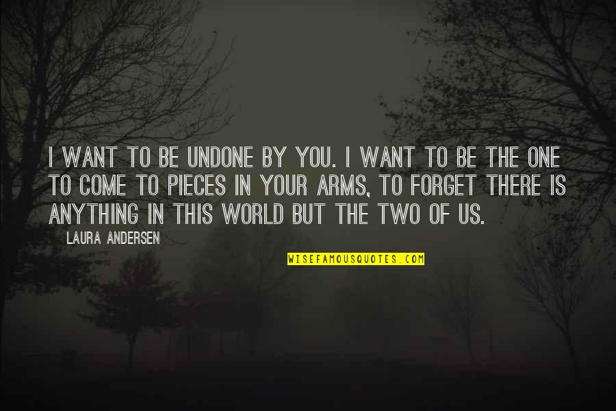 I Want To Forget Quotes By Laura Andersen: I want to be undone by you. I