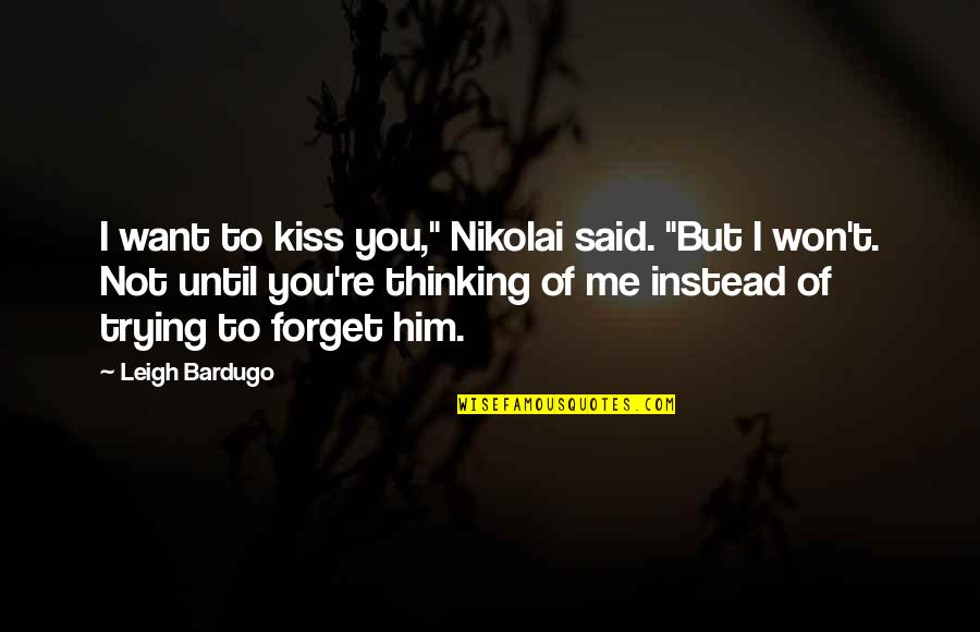 "I Want To Forget Quotes By Leigh Bardugo: I want to kiss you,"" Nikolai said. ""But"