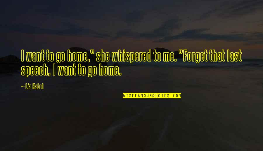 "I Want To Forget Quotes By Lia Habel: I want to go home,"" she whispered to"