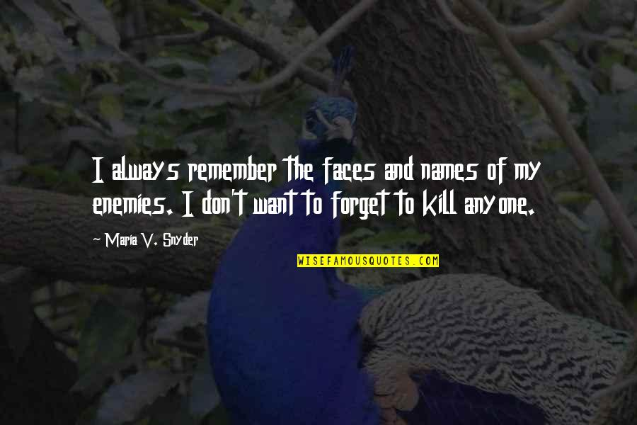 I Want To Forget Quotes By Maria V. Snyder: I always remember the faces and names of