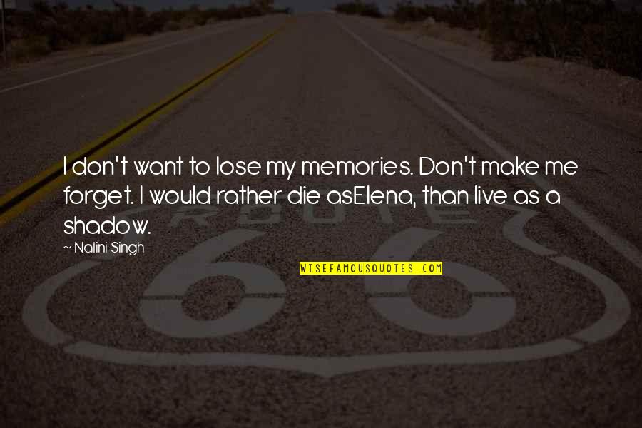 I Want To Forget Quotes By Nalini Singh: I don't want to lose my memories. Don't