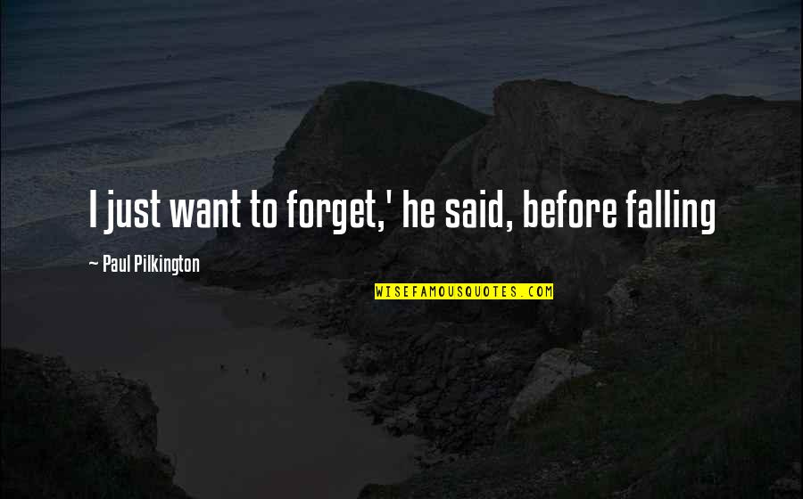 I Want To Forget Quotes By Paul Pilkington: I just want to forget,' he said, before
